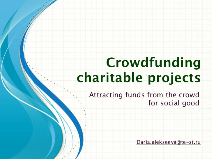 Crowdfundingcharitable projects Attracting funds from the crowd                  for social good              Daria.alekse...