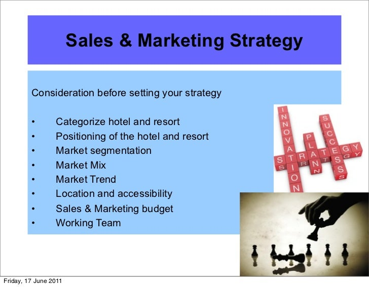 Sales & Marketing Strategy         Consideration before setting your strategy         •       Categorize hotel and resort ...