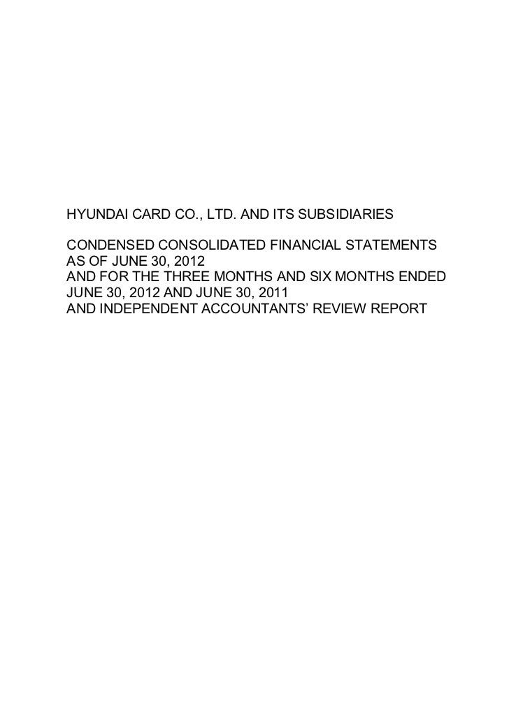 HYUNDAI CARD CO., LTD. AND ITS SUBSIDIARIESCONDENSED CONSOLIDATED FINANCIAL STATEMENTSAS OF JUNE 30, 2012AND FOR THE THREE...