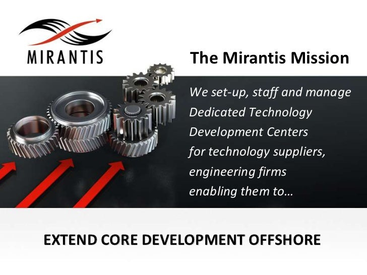 The Mirantis Mission                We set-up, staff and manage                Dedicated Technology                Develop...