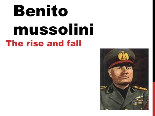 a look at benito mussolinis rise and fall to power Speech (21 june 1921), through fascism to world power: a history of the   been straight in the sense of looking at the substance of things and not to the  form  reprinted in benito mussolini, my rise and fall, volumes 1-2 da capo  press,.