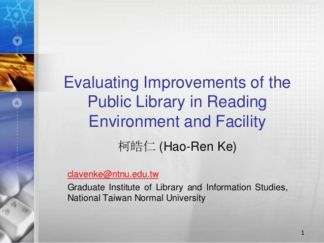 Evaluating Improvements of the   Public Library in Reading   Environment and Facility            柯皓仁 (Hao-Ren Ke)clavenke@...