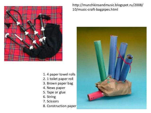 http://munchkinsandmusic.blogspot.ru/2008/                   10/music-craft-bagpipes.html1. 4 paper towel rolls2. 1 toilet...