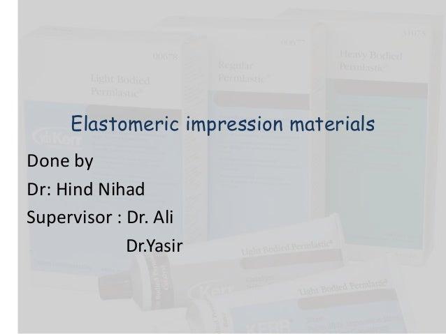 Elastomeric impression materialsDone byDr: Hind NihadSupervisor : Dr. Ali             Dr.Yasir