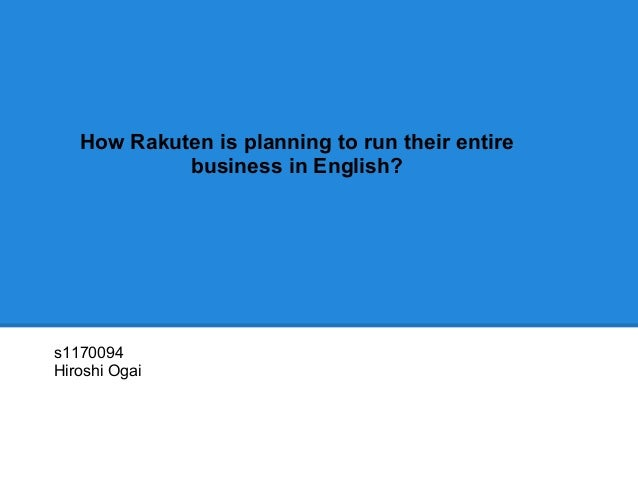 How Rakuten is planning to run their entire            business in English?s1170094Hiroshi Ogai