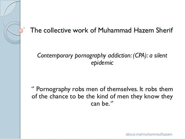 The collective work of Muhammad Hazem Sherif  Contemporary pornography addiction: (CPA): a silent                     epid...
