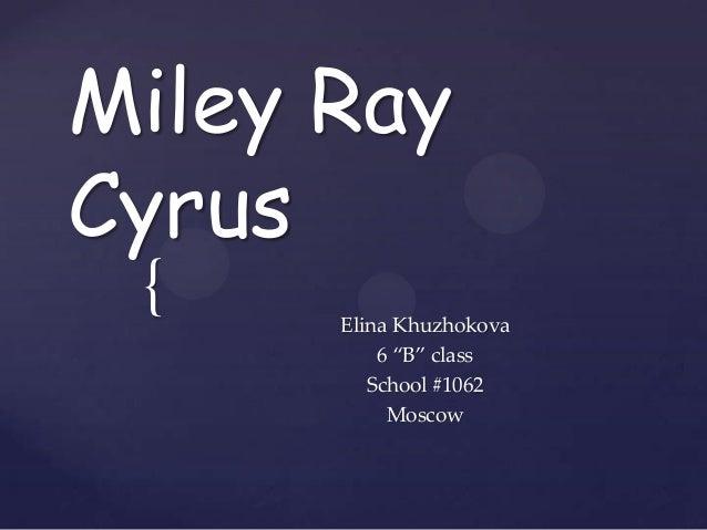 "Miley RayCyrus {    Elina Khuzhokova          6 ""B"" class         School #1062           Moscow"