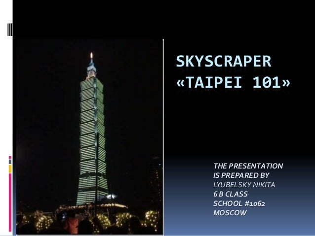 SKYSCRAPER«TAIPEI 101»THE PRESENTATIONIS PREPARED BYLYUBELSKY NIKITA6 B CLASSSCHOOL #1062MOSCOW