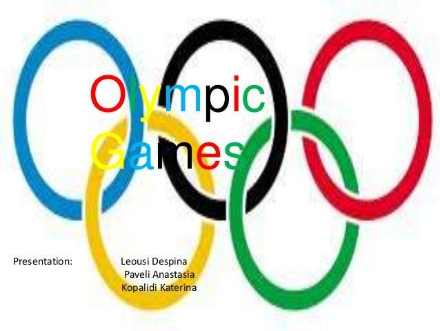 OlympicGamesPresentation: Leousi DespinaPaveli AnastasiaKopalidi Katerina
