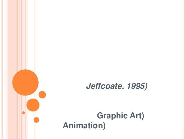 Jeffcoate. 1995)Graphic Art)Animation)