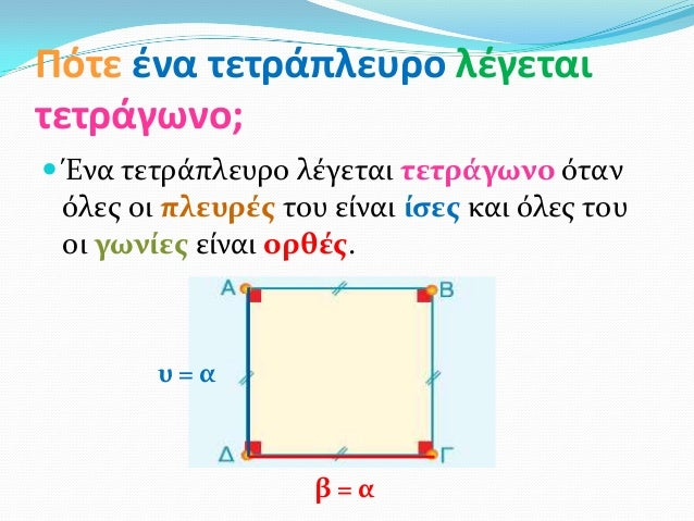 Πότε ζνα τετράπλευρο λζγεταιτετράγωνο; Ένα τετράπλευρο λέγεται τετρϊγωνο ότανόλεσ οι πλευρϋσ του είναι ύςεσ και όλεσ τουο...