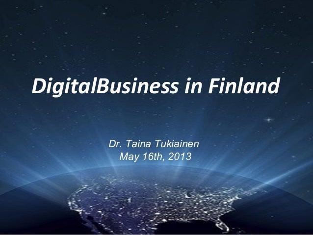 DigitalBusiness in FinlandDr. Taina TukiainenMay 16th, 2013