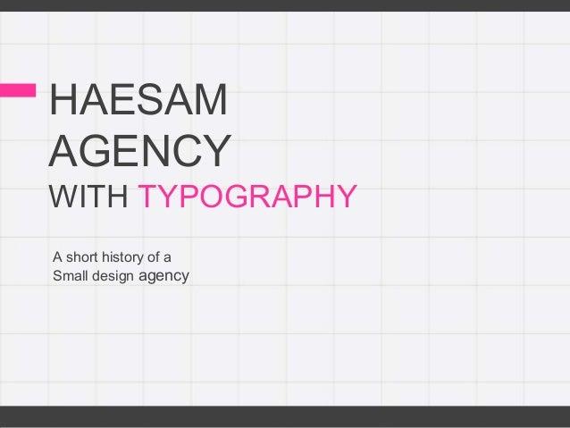 HAESAMAGENCYWITH TYPOGRAPHYA short history of aSmall design agency