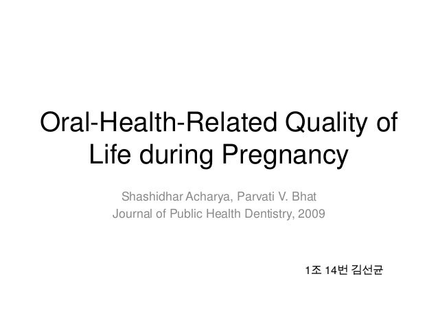 Oral-Health-Related Quality ofLife during PregnancyShashidhar Acharya, Parvati V. BhatJournal of Public Health Dentistry, ...