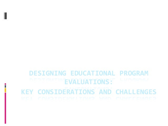 DESIGNING EDUCATIONAL PROGRAM EVALUATIONS:  KEY CONSIDERATIONS AND CHALLENGES  IEFE 2013 Riyadh, ...