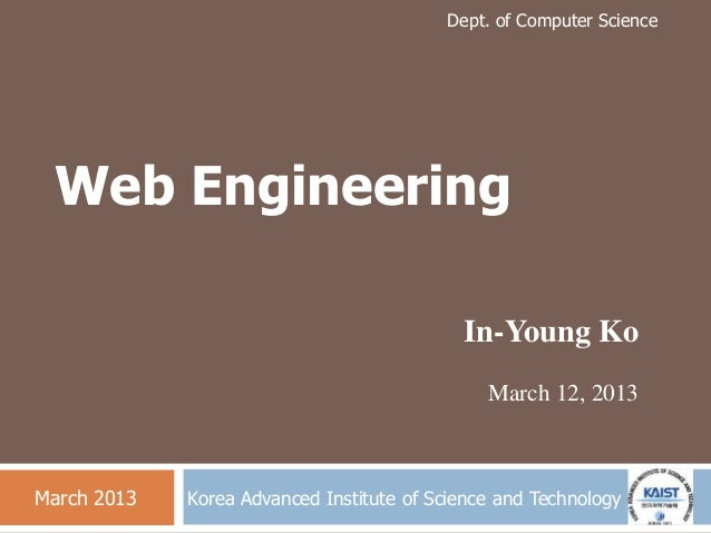Dept. of Computer Science Korea Advanced Institute of Science and Technology Web Engineering In-Young Ko March 12, 2013 Ma...