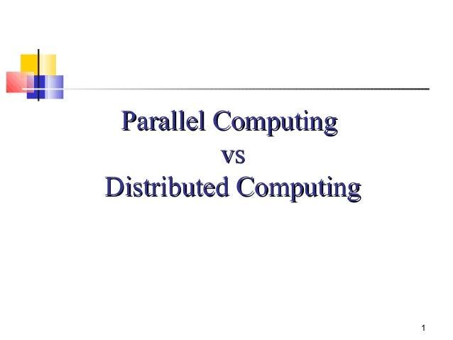 1 Parallel ComputingParallel Computing vsvs Distributed ComputingDistributed Computing