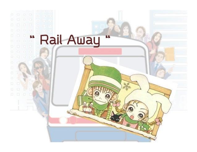 """ Rail Away """