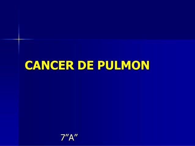 """CANCER DE PULMON  7""""A"""""""