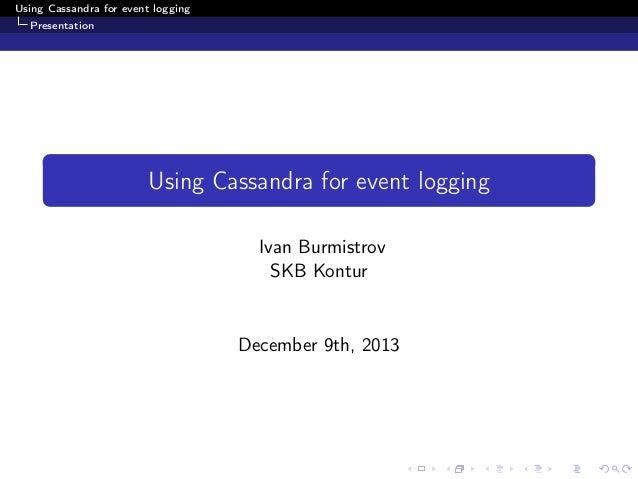 Using Cassandra for event logging Presentation  Using Cassandra for event logging Ivan Burmistrov SKB Kontur  December 9th...