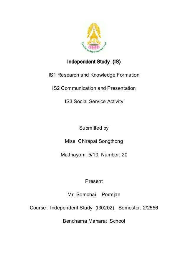 Independent Study (IS) IS1 Research and Knowledge Formation IS2 Communication and Presentation IS3 Social Service Activity...