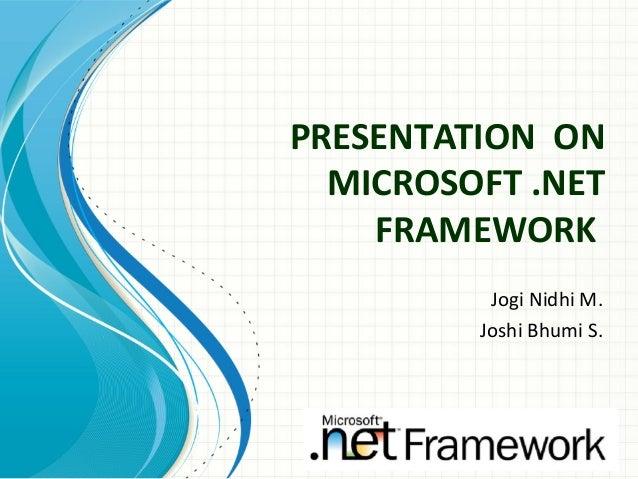 PRESENTATION ON MICROSOFT .NET FRAMEWORK Jogi Nidhi M. Joshi Bhumi S.