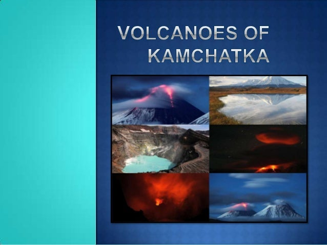 1. Volcanoes of Kamchatka are volcanoes on the east of Russia on the peninsula Kamchatka. There are more than 300 volcanoe...