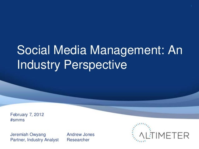1 February 7, 2012 #smms Jeremiah Owyang Partner, Industry Analyst Andrew Jones Researcher Social Media Management: An Ind...