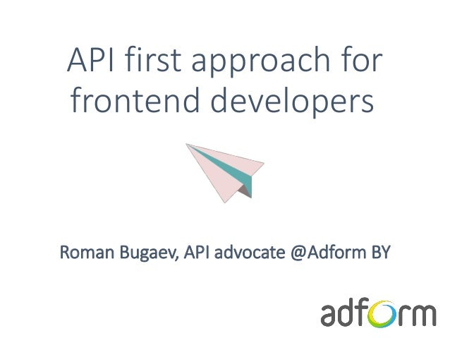 API first approach for frontend developers Roman Bugaev, API advocate @Adform BY