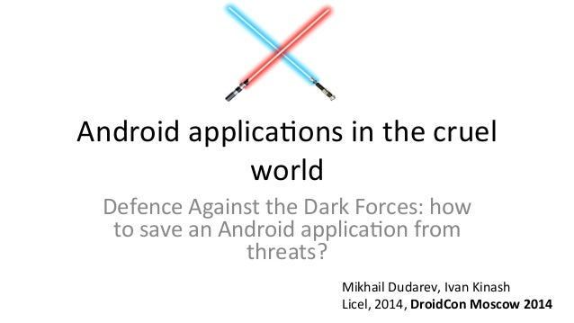 Android	   applica,ons	   in	   the	   cruel	    world	    Defence	   Against	   the	   Dark	   Forces:	   how	    to	   s...