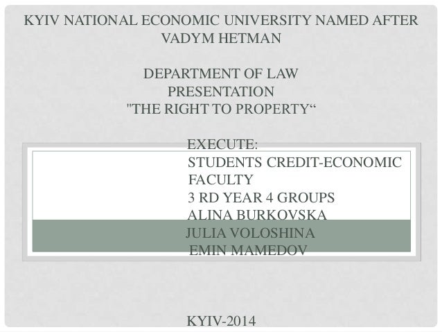 "KYIV NATIONAL ECONOMIC UNIVERSITY NAMED AFTER VADYM HETMAN DEPARTMENT OF LAW PRESENTATION ""THE RIGHT TO PROPERTY"" EXECUTE:..."