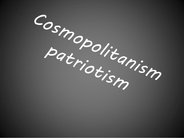 patriotism or cosmopolitanism Nationalism, patriotism, and cosmopolitanism in an age of globalization robert audi published online: 17 november 2009 springer science+business media bv 2009.