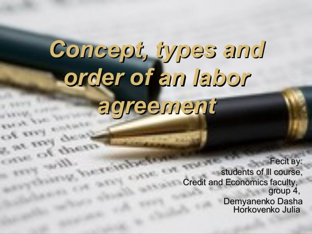 Concept, types andConcept, types and order of an labororder of an labor agreementagreement FecitFecit вуву:: students of l...