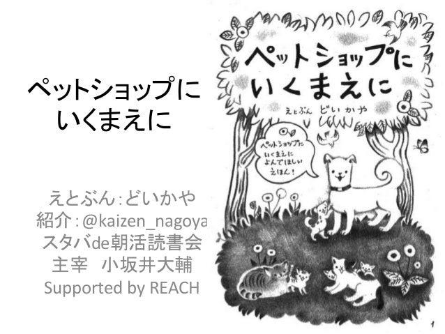ペットショップに いくまえに えとぶん:どいかや 紹介:@kaizen_nagoya スタバde朝活読書会 主宰 小坂井大輔 Supported by REACH