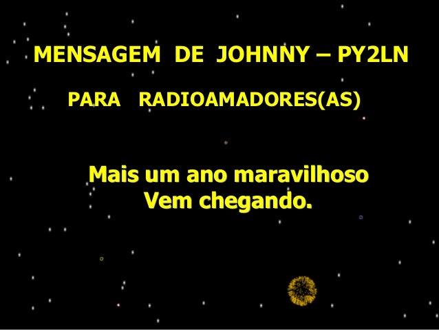 Mais um ano maravilhoso Vem chegando. MENSAGEM DE JOHNNY – PY2LN PARA RADIOAMADORES(AS)