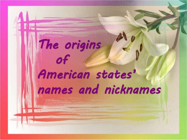 an overview of origins of us state nicknames Origins of us state names: o you know how your state got its name here are the etymologies of the names of all the us states based on the best available linguistic.