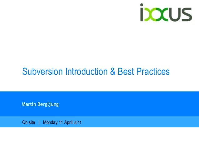 Subversion Introduction & Best PracticesMartin BergljungOn site | Monday 11 April 2011
