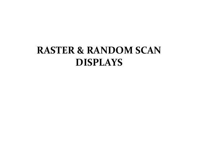 RASTER & RANDOM SCAN DISPLAYS