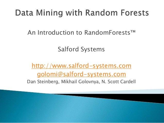 An Introduction to RandomForests™ Salford Systems http://www.salford-systems.com golomi@salford-systems.com Dan Steinberg,...