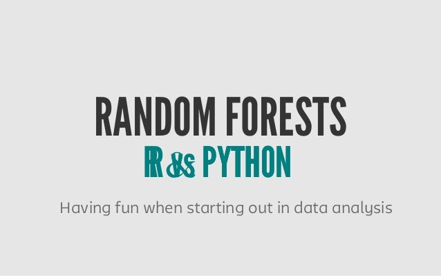 RANDOM FORESTS R vs PYTHONR & PYTHON Having fun when starting out in data analysis