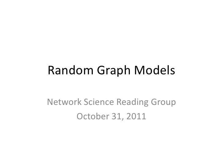 Random Graph ModelsNetwork Science Reading Group      October 31, 2011