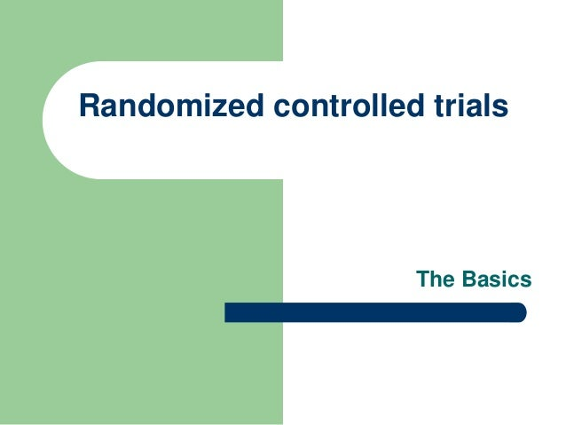 Randomized controlled trials The Basics