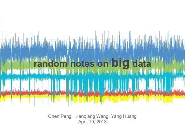 random notes on big data Chen Peng, Jianqiang Wang, Yang Huang April 19, 2013