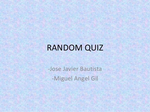 RANDOM QUIZ-Jose Javier Bautista-Miguel Angel Gil