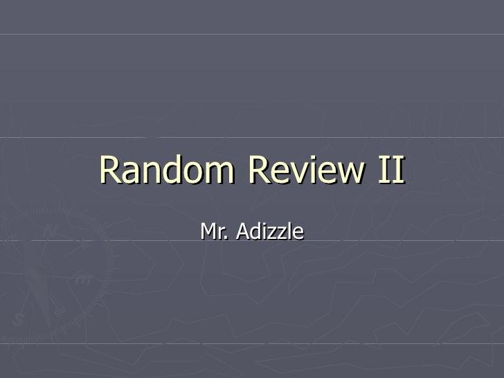 Random Review II Mr. Adizzle