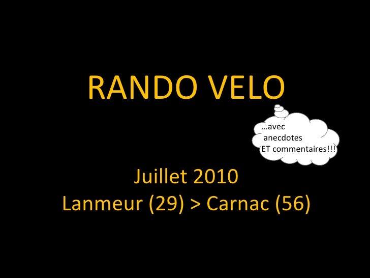 RANDO VELO Juillet 2010 Lanmeur (29) > Carnac (56) … avec anecdotes ET commentaires!!!