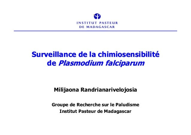 Surveillance de la chimiosensibilité    de Plasmodium falciparum      Milijaona Randrianarivelojosia     Groupe de Recherc...