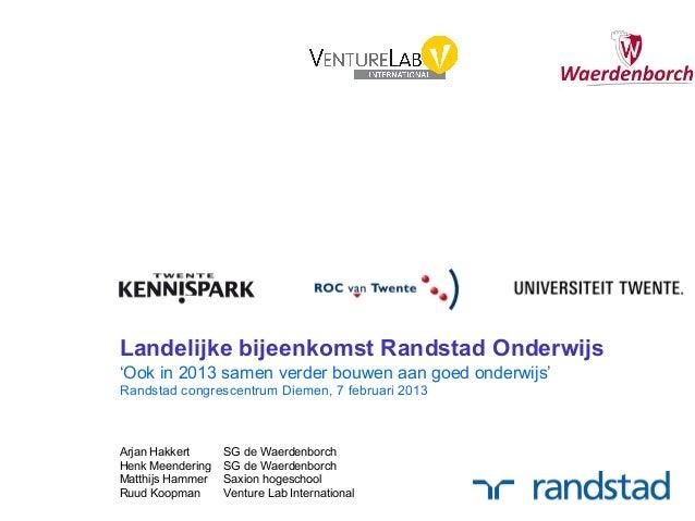 Ondernemend Onderwijs             Ontwikkelingen in de ketenLandelijke bijeenkomst Randstad Onderwijs'Ook in 2013 samen ve...
