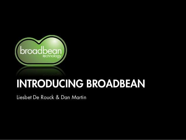 INTRODUCING BROADBEAN Liesbet De Rouck & Dan Martin