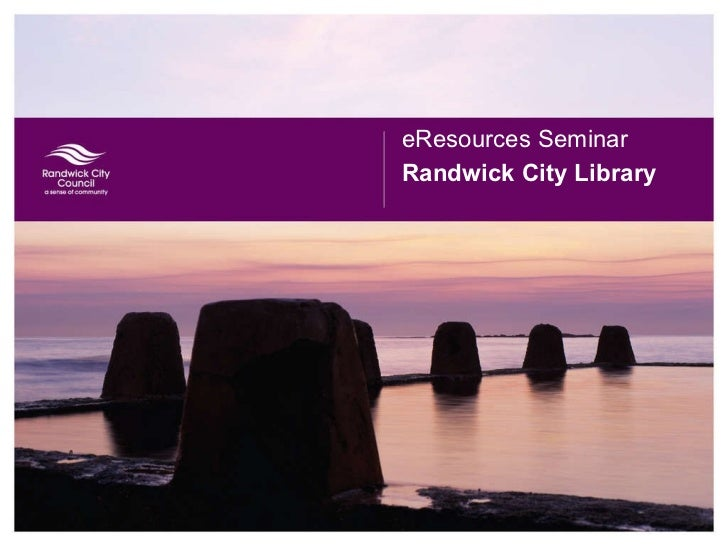 Randwick City Library <ul><li>eResources Seminar </li></ul>